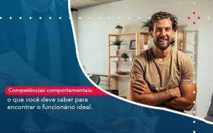 Competencias Comportamntais O Que Voce Deve Saber Para Encontrar O Funcionario Ideal Organização Contábil Lawini - Contabilidade em Brasília - DF | Integral Prime Assessoria Contábil