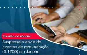 De Olho No E Social Suspenso O Envio De Eventos De Remuneracao S 1200 Em Janeiro Organização Contábil Lawini - Contabilidade em Brasília - DF | Integral Prime Assessoria Contábil
