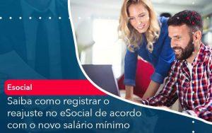 Saiba Como Registrar O Reajuste No E Social De Acordo Com O Novo Salario Minimo Organização Contábil Lawini - Contabilidade em Brasília - DF | Integral Prime Assessoria Contábil