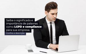 Saiba O Significado E Importancia De Palavras Como Lgpd E Compliance Para Sua Empresa Post (1) - Quero montar uma empresa