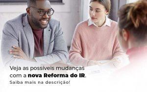 Veja As Possiveis Mudancas Com A Nova Reforma Do Ir Blog (1) - Quero montar uma empresa