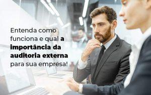 Entenda Como Funciona E Qual A Importancia Da Auditoria Externa Para Sua Empresa Blog (1) - Quero montar uma empresa